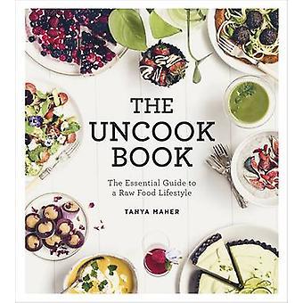 Le livre de Uncook - le Guide essentiel pour un mode de vie nourriture crue par Tanya