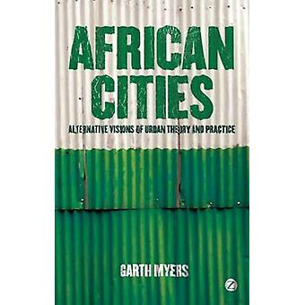 African Cities - Alternative Visions of Urban Theory and Practice by G