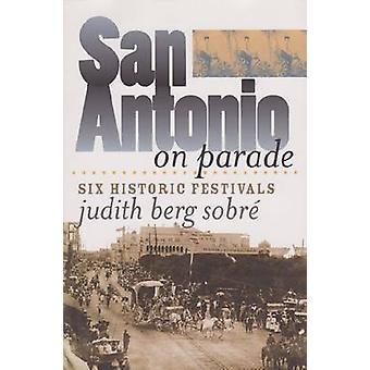 San Antonio on Parade - zes historische Festivals door Judith Berg Sobre-