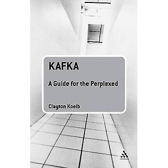 Kafka - en Guide för den förbryllade av Clayton Koelb - 9780826495808 bok