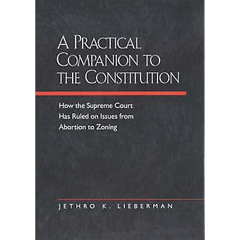 A Practical Companion to the Constitution - How the Supreme Court Has