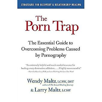 The Porn Trap: A Guide to Healing from Porn Addiction, for Sufferers and Their Loved Ones