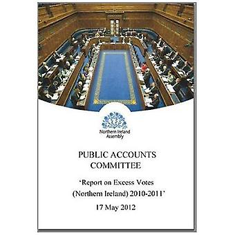 Report on Excess Votes (Northern Ireland) 2010-2011: Seventh Report Session 2011/15, Together with the Minutes...