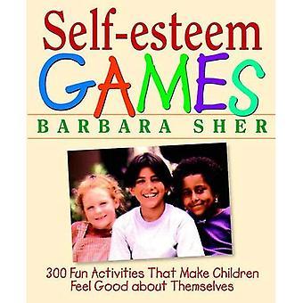 SelfEsteem Games: 300 Fun Activities That Make Children Feel Good about Themselves: 300 Fun Activities That Make Children Feel Good About Themselves