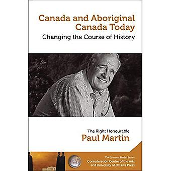 Canada and Aboriginal Canada Today - Le Canada Et Le Canada Autochtone Aujourd'hui: Changing the Course of History...