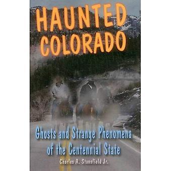 Colorado assombrada: Fantasmas e fenômenos estranhos do estado Centennial (assombrada (Stackpole))