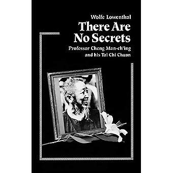 Il n'y a pas de secret: Professeur Cheng Man-ching et son Tai Chi Chuan