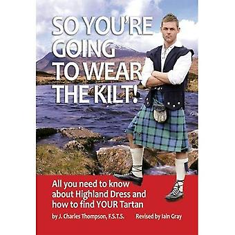 So You're Going to Wear the Kilt! - All You Want to Know about Tartan Dress