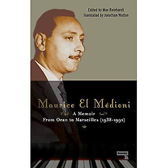 Maurice El M�dioni A Memoir: From Oran to Marseilles (1938-1992)