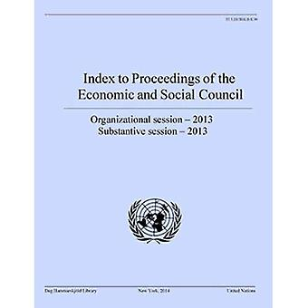 Index to Proceedings of the Economic and Social Council 2013 (Dag Hammarskjo-ld Library Bibliographical Series)
