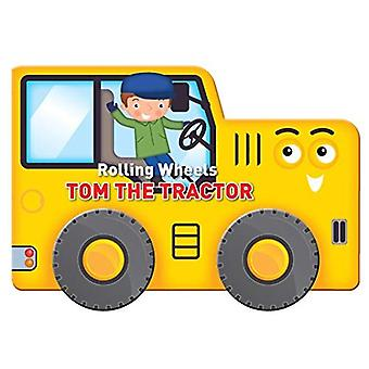 Rolling Wheels: Tom the Tractor