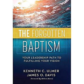 The Forgotten Baptism: Your� Leadership Path to Fulfilling Your Vision