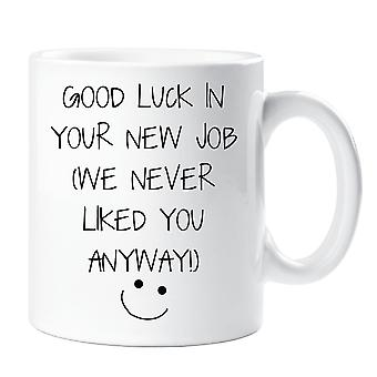 Good Luck In Your New Job I Never Liked You Anyway Mug