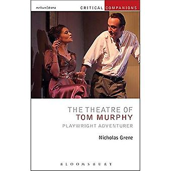 The Theatre of Tom Murphy:� Playwright Adventurer (Critical Companions)