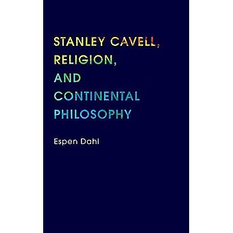 Stanley Cavell Religion and Continental Philosophy by Dahl & Espen