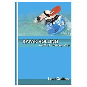 Kayak Rolling: The Black Art Demystified