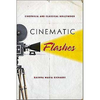 Cinematic Flashes Cinephilia and Classical Hollywood by Richards & Rashna Wadia