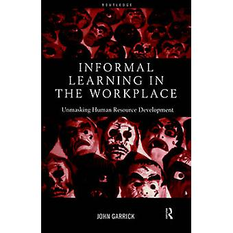 Informal Learning in the Workplace by Garrick & John