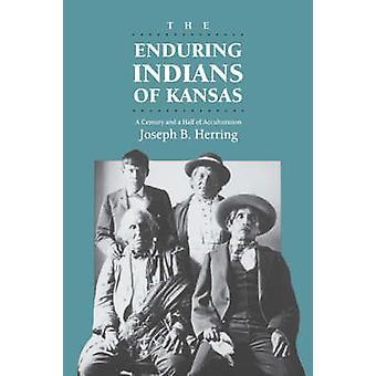 Los indios perdurables de Kansas un siglo y medio de aculturación por arenque y Joseph B.