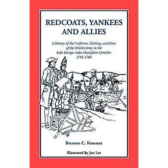 Yankees de tuniques rouges et alliés A l'histoire des uniformes vêtements et équipement de l'armée britannique par Kemmer & Brenton C.