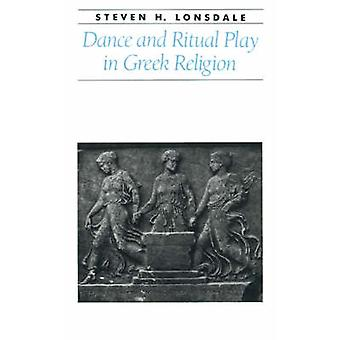 Dance and Ritual Play in Greek Religion by Lonsdale & Steven H.