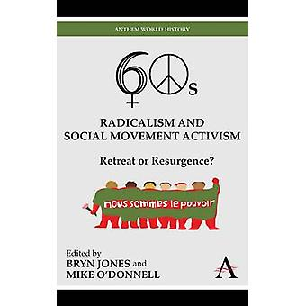 Sixties Radicalism and Social Movement Activism Retreat or Resurgence by Jones & Bryn