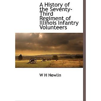 A History of the SeventyThird Regiment of Illinois Infantry Volunteers by Newlin & W H