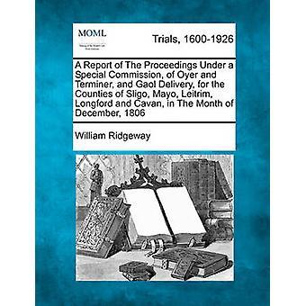 Ein Bericht des Verfahrens unter einer Sonderkommission des Oyer und Terminer und Gaol Lieferung für die Grafschaften Sligo Mayo Leitrim Longford und Cavan im Monat Dezember 1806 durch & William Ridgeway