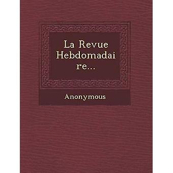 La Revue Hebdomadaire... by Anonymous