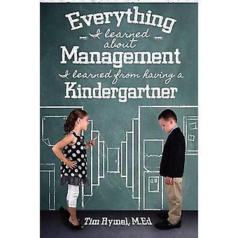 Alles, was ich über Management habe ich gelernt gelernt, dass ein Kindergartenkind durch Rymel & Tim