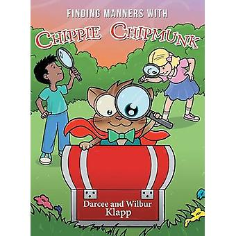 Finding Manners with Chippie Chipmunk by Darcee and Wilbur Klapp