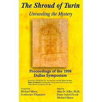 Das Grabtuch von Turin entwirren das Geheimnis-Proceedings of the 1998 Dallas-Symposium von Minderjährigen & Michael