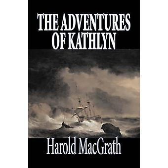 The Adventures of Kathlyn by Harold MacGrath Fiction Classics Action  Adventure by MacGrath & Harold