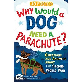 Why Would A Dog Need A Parachute? Questions and answers about the Second World War: Published in Association with...
