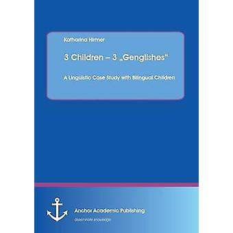 3 Children  3 Genglishes A Linguistic Case Study with Bilingual Children by Hirmer & Katharina