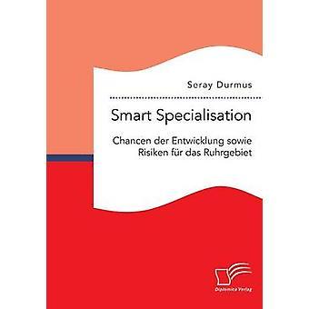 Smart Specialisation Chancen der Entwicklung sowie Risiken fr das Ruhrgebiet by Durmus & Seray