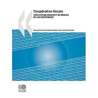 Coopration fiscale 2007 Vers ltablissement de rgles du jeu quitables verdivurdering par le Forum mondial sur la fiscalit av OECD Publishing