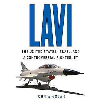 Lavi - The United States - Israel - and a Controversial Fighter Jet by