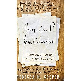 Hey, God? Yes, Charles.: Conversations on Life, Loss, and Love