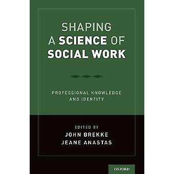 Shaping a Science of Social Work - Professional Knowledge and Identity