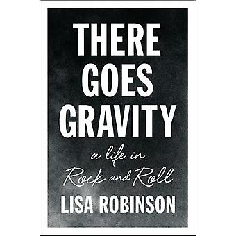 There Goes Gravity - A Life in Rock and Roll by Lisa Robinson - 978159