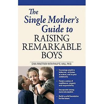The Single Mother's Guide to Raising Remarkable Boys by Gina Panettie