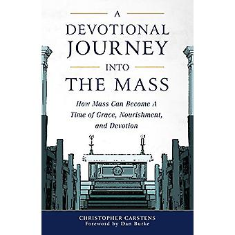 A Devotional Journey Into the Mass - How Mass Can Become a Time of Gra
