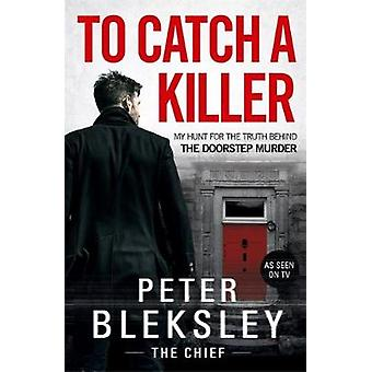 To Catch A Killer - My Hunt for the Truth Behind the Doorstep Murder b