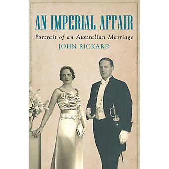 Imperial Affair - Portrait of an Australian Marriage by John Rickard -