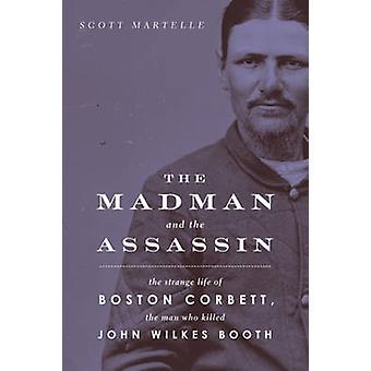 The Madman and the Assassin - The Strange Life of Boston Corbett - the