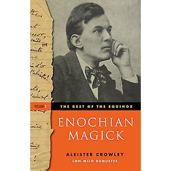 Enochian Magick Best of the Equinox Volume I by Aleister Crowley & Lon Milo DuQuette