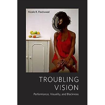 Troubling Vision - Performance - Visuality - and Blackness by Nicole R