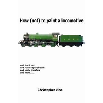 How not to Paint a Locomotive by Christopher Vine
