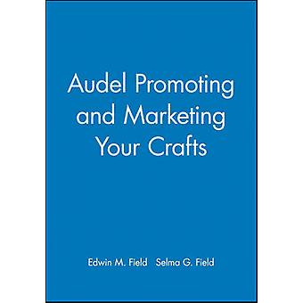 Promoting and Marketing Your Crafts by Edwin M. Field - Selma G. Fiel